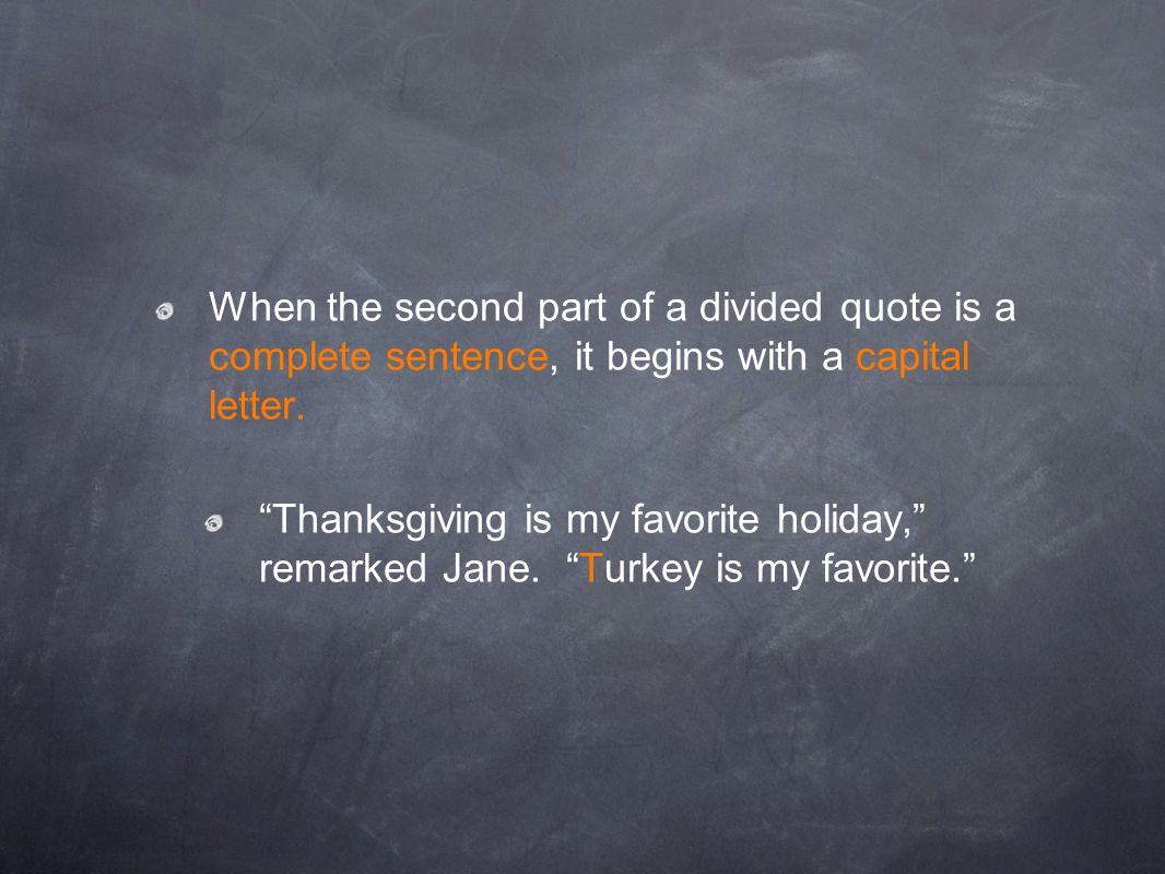 When the second part of a divided quote is a complete sentence, it begins with a capital letter.