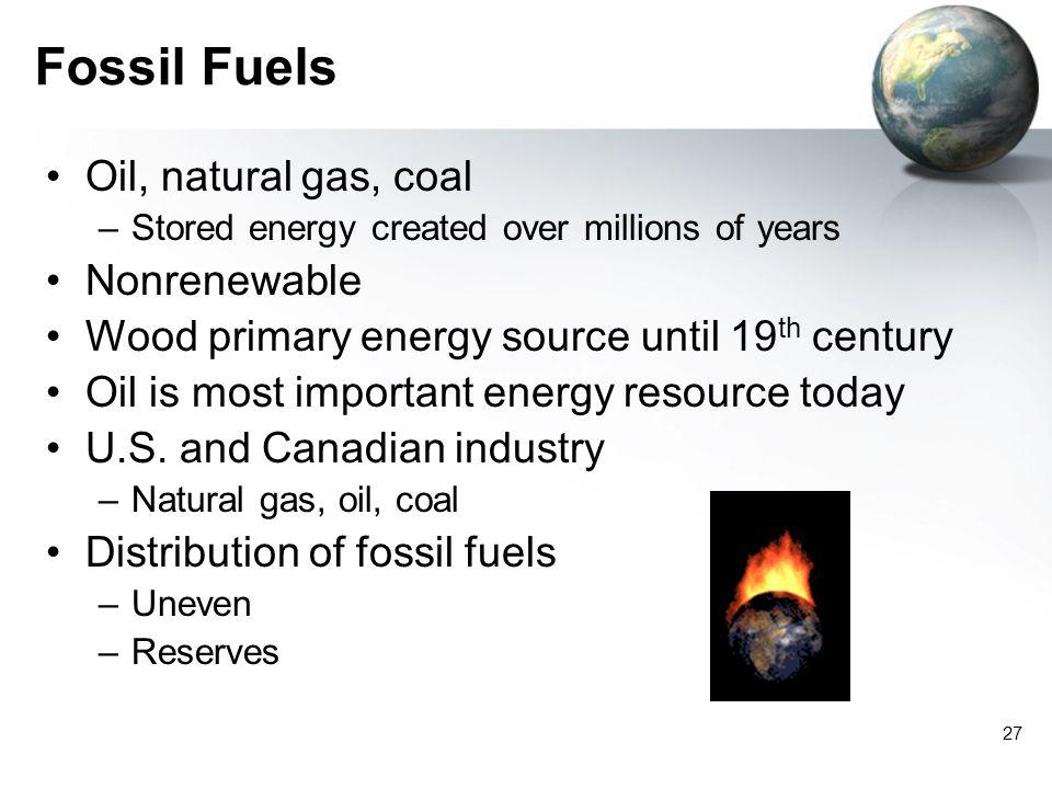Fossil Fuels Oil, natural gas, coal Nonrenewable