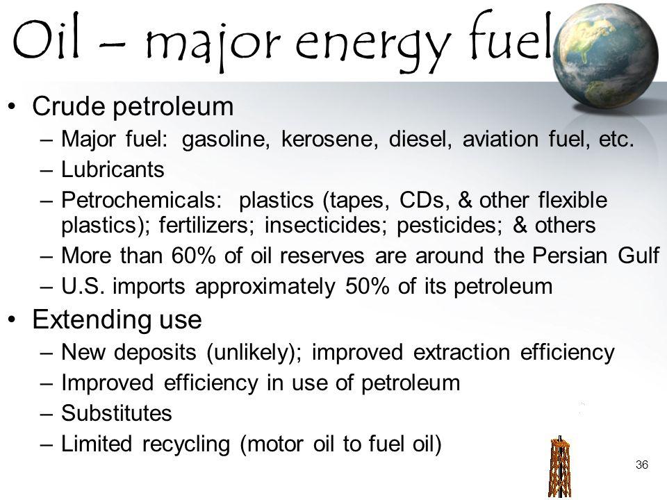 Oil – major energy fuel Crude petroleum Extending use