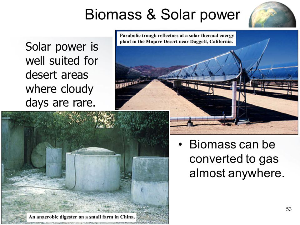 Biomass & Solar power Biomass can be converted to gas almost anywhere.