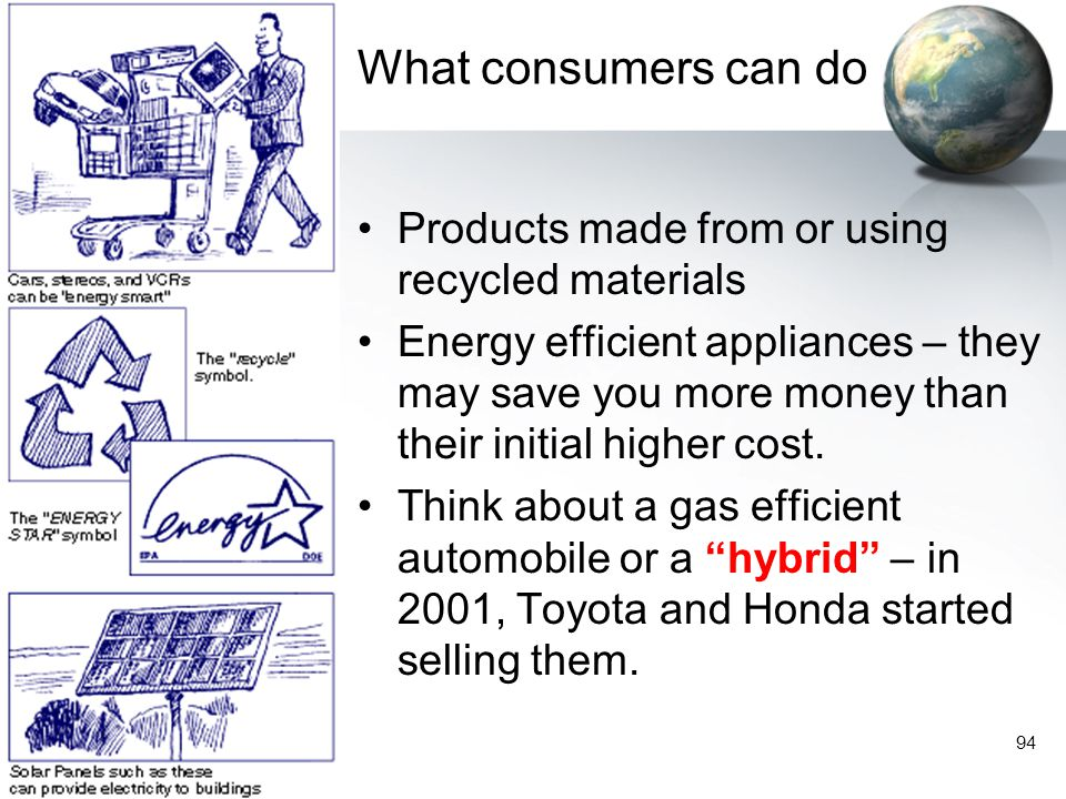 What consumers can do Products made from or using recycled materials
