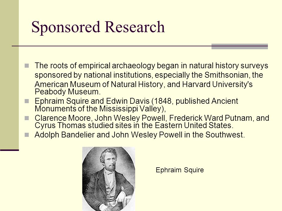 Sponsored Research The roots of empirical archaeology began in natural history surveys.