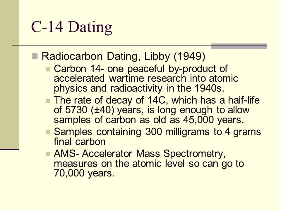 C-14 Dating Radiocarbon Dating, Libby (1949)