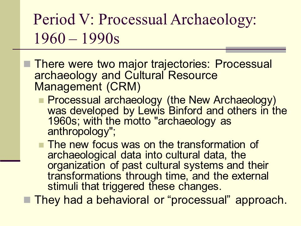 Period V: Processual Archaeology: 1960 – 1990s
