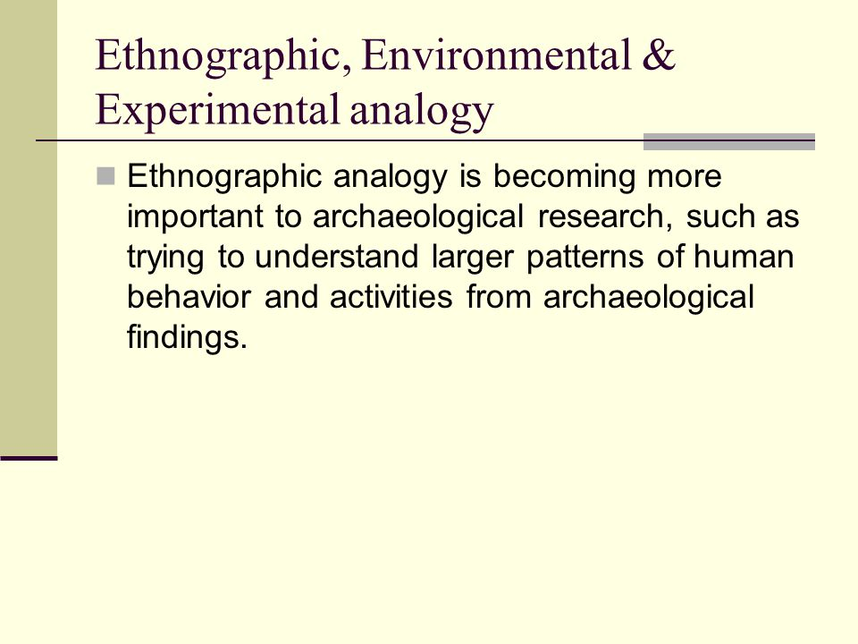 Ethnographic, Environmental & Experimental analogy