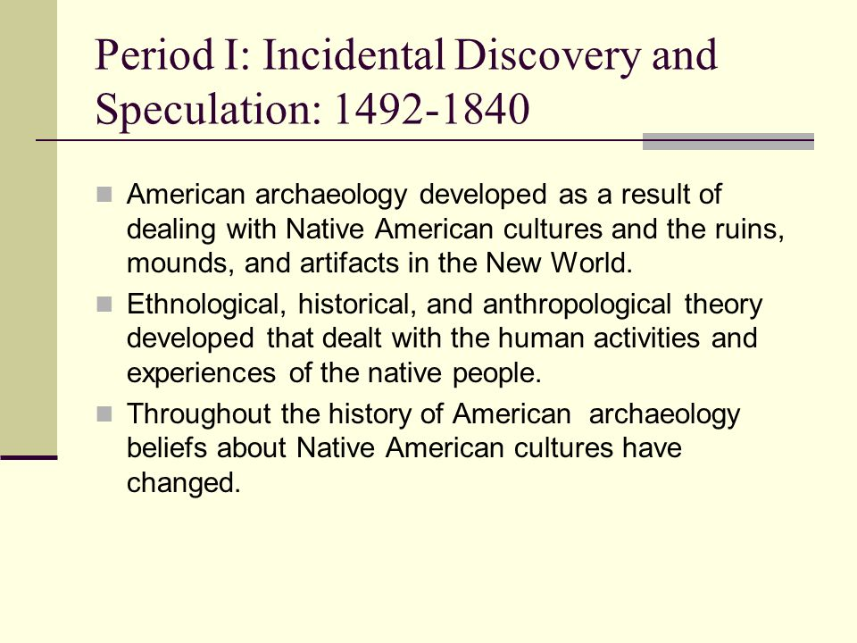 Period I: Incidental Discovery and Speculation: 1492-1840