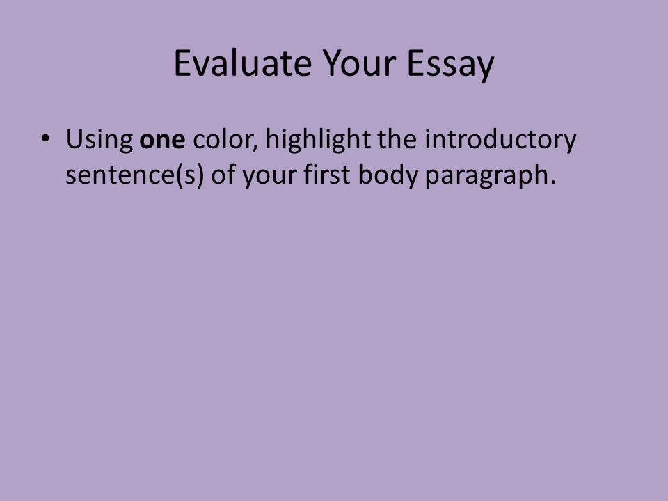 evaluate your essay Without evidence, your evaluation essay becomes nothing more than your opinion about a product, service, or program evidence is what you use to support your judgment if you're going to say that a wireless carrier's service is terrible, you're going to have to explain why.