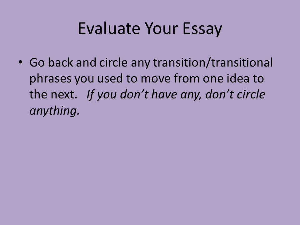 evaluative essay transitions Evaluating websites below is a list of possible sentence starters, transitional and other words that may be useful to introduce: this essay discusses.