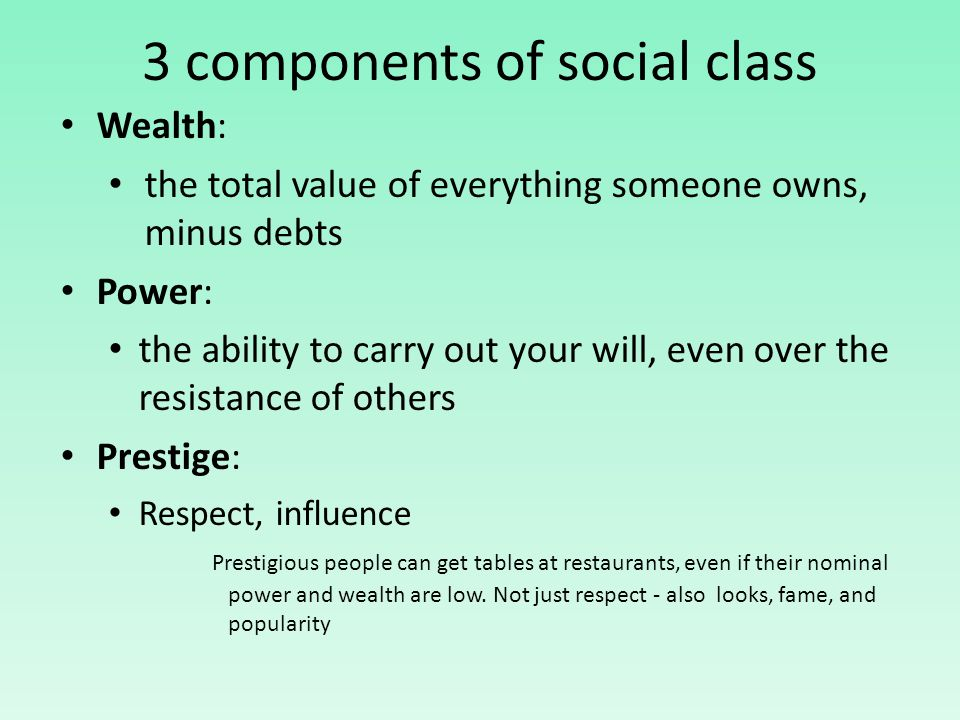 a discussion on the three components of social class wealth power and prestige Post-viewing discussion and activities people like us: social class in america tackles a question rarely addressed so about prestige about power and control about one's culture about taste and lifestyle, regardless of income.