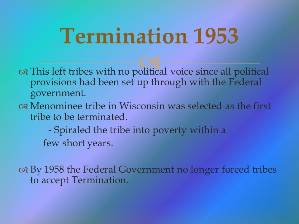 "the federal governments approach with native Us government's policies towards native american tribes  at times the federal  government recognized the indians as self-governing, independent  into ""white  america "" as the sole long-term method of ensuring native american survival."