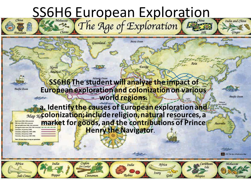 causes of the european exploration and expansion The expansion of europe from the 15th through 17th centuries, europe sought to expand its power and riches through a rigorous exploration of the world learning objectives explain the reasons for the first few european excursions to the new world key takeaways key points.