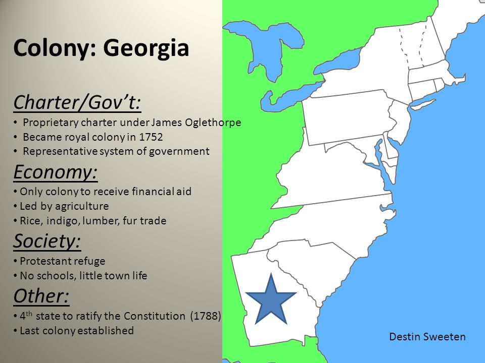 georgia colony Georgia (/ ˈ dʒ ɔːr dʒ ə / ( listen) jor-jə) is a state in the southeastern united statesit began as a british colony in 1733, the last of the original thirteen colonies.