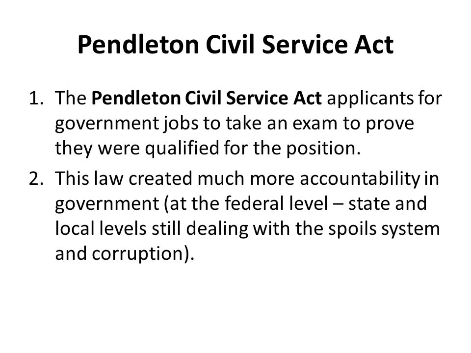 an introduction to the pendleton civil service act The shooting of president garfield helped inspire the pendleton civil service  reform act, which created civil servants, federal workers who.
