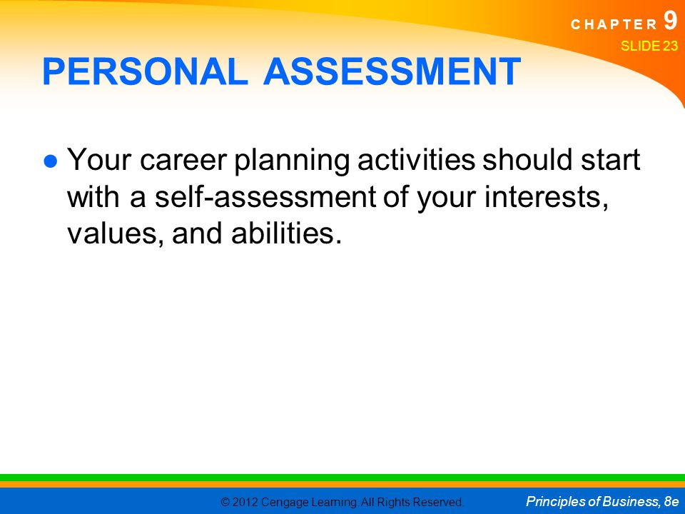 PERSONAL ASSESSMENT Your career planning activities should start with a self-assessment of your interests, values, and abilities.