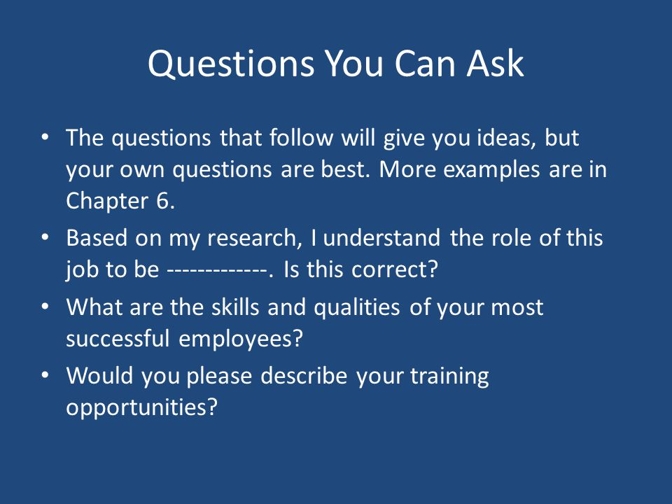 Questions You Can Ask The questions that follow will give you ideas, but your own questions are best. More examples are in Chapter 6.