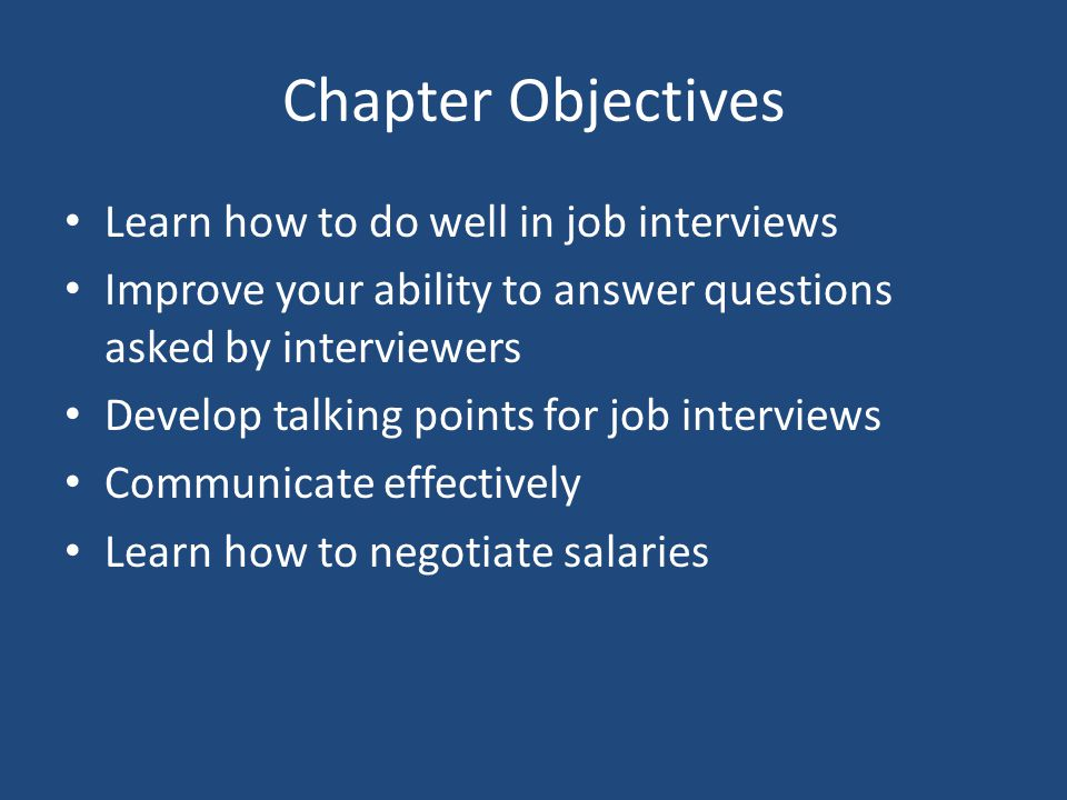 Chapter Objectives Learn how to do well in job interviews