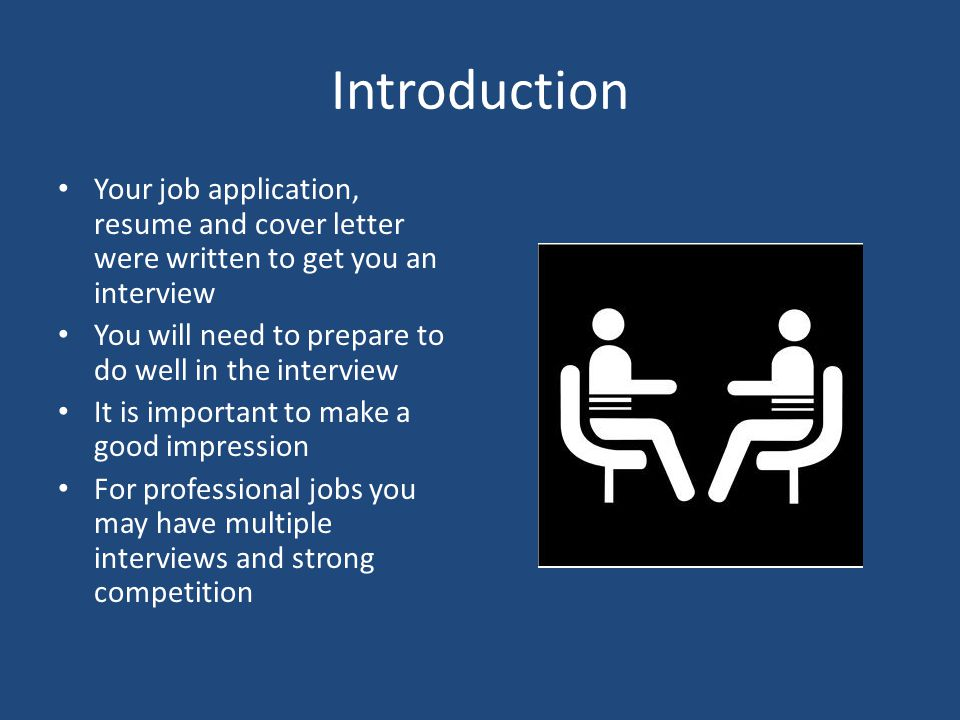 Introduction Your job application, resume and cover letter were written to get you an interview.