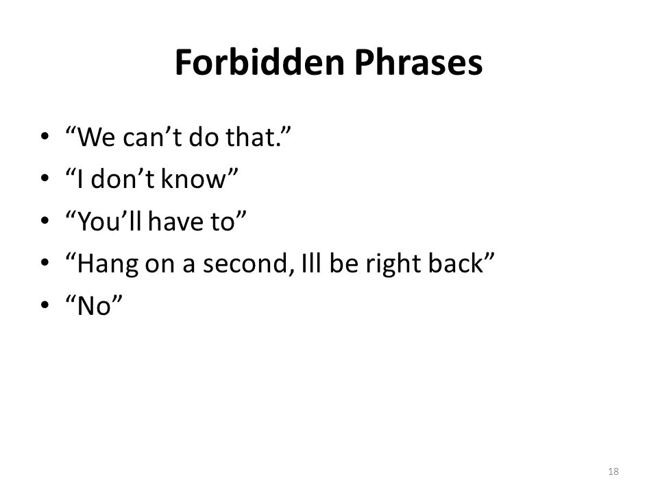 Forbidden Phrases We can't do that. I don't know You'll have to