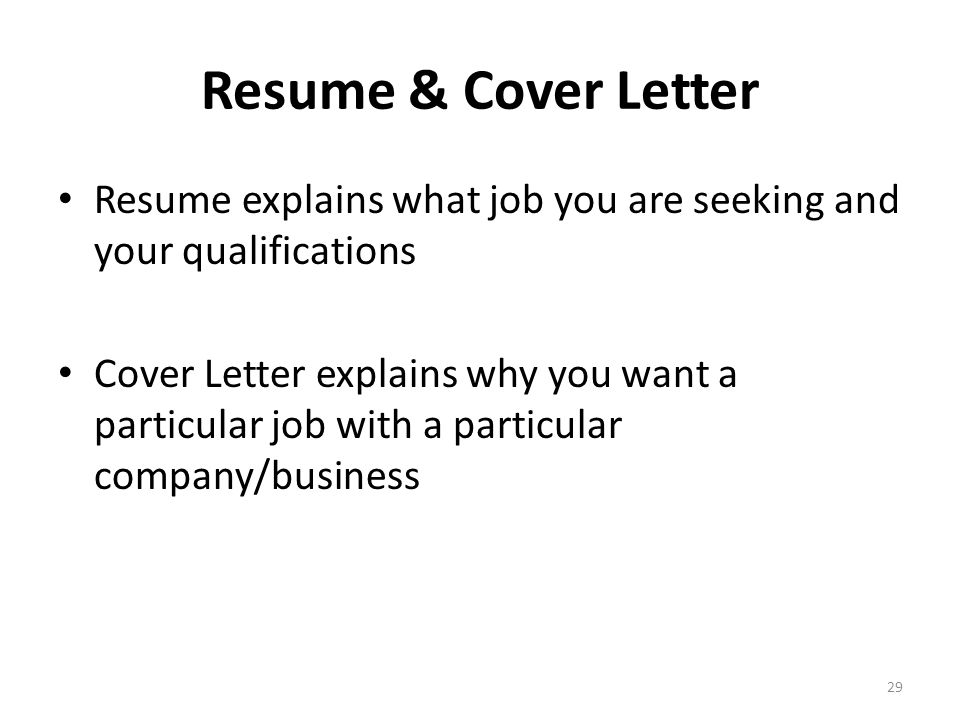 Resume & Cover Letter Resume explains what job you are seeking and your qualifications.