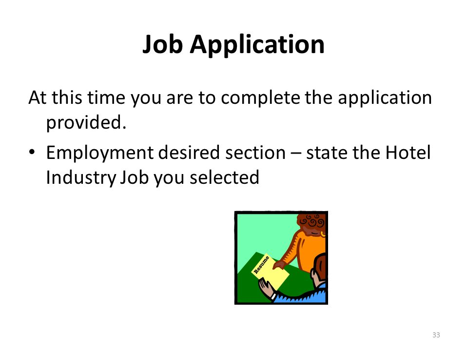 Job Application At this time you are to complete the application provided.