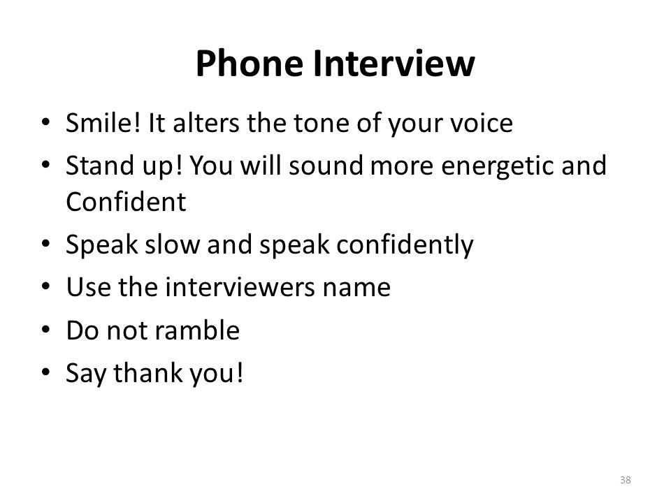 Phone Interview Smile! It alters the tone of your voice