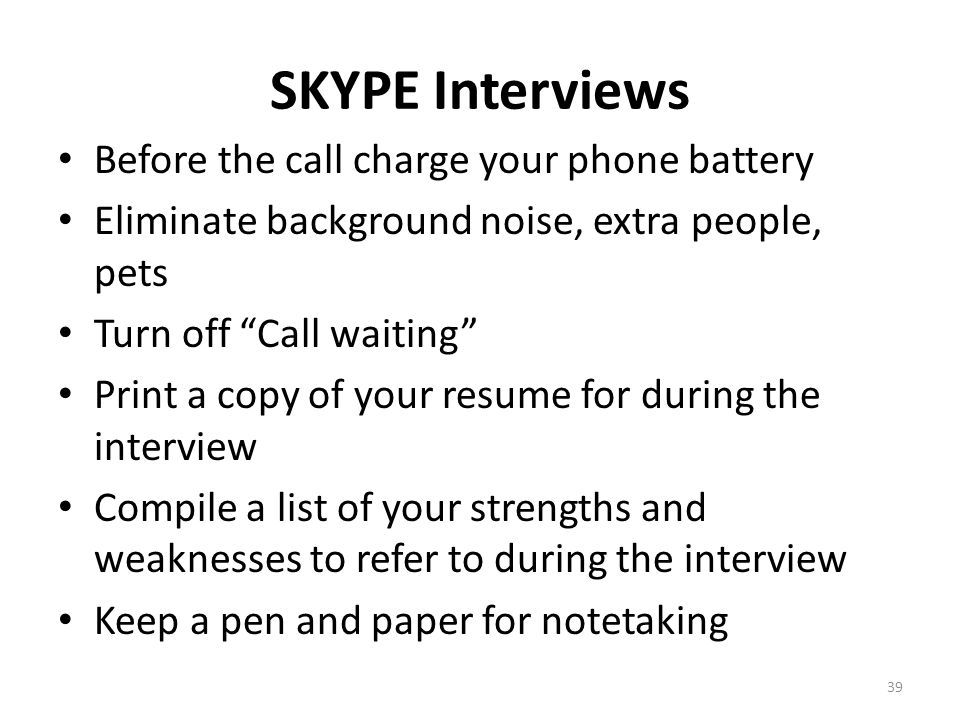 SKYPE Interviews Before the call charge your phone battery
