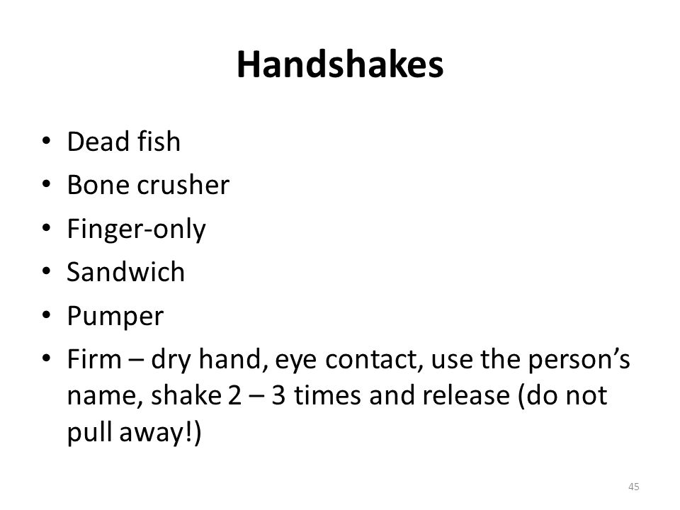 Handshakes Dead fish Bone crusher Finger-only Sandwich Pumper