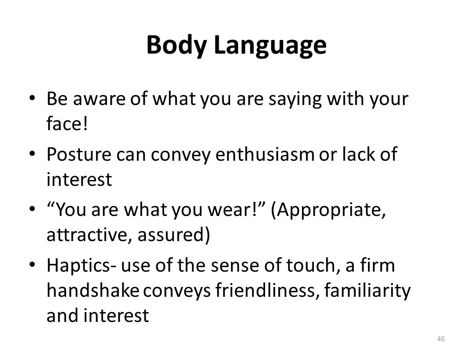 Body Language Be aware of what you are saying with your face!