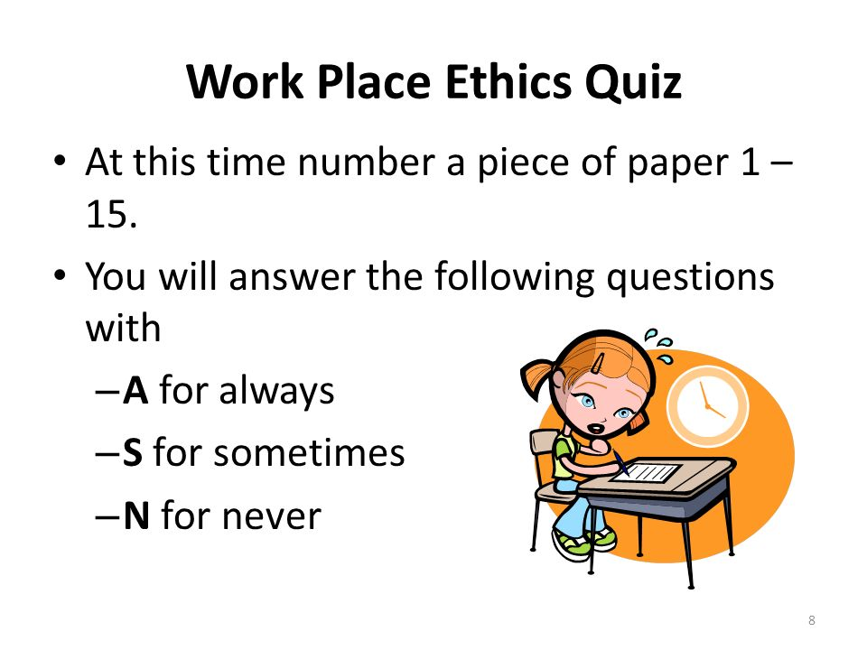 Work Place Ethics Quiz At this time number a piece of paper 1 – 15.
