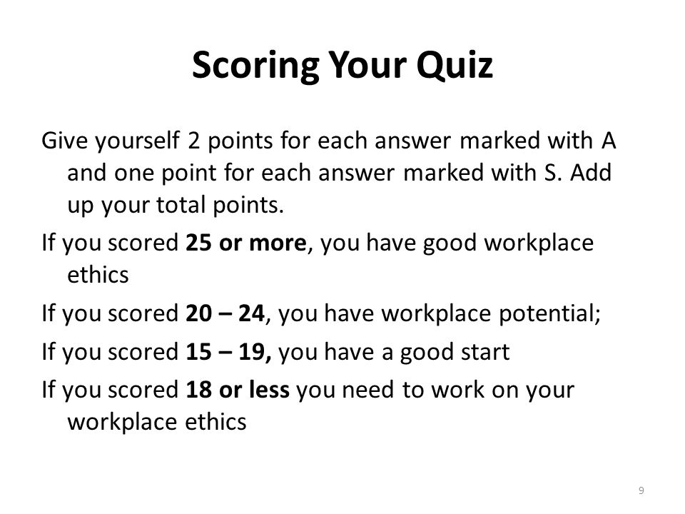 Scoring Your Quiz Give yourself 2 points for each answer marked with A and one point for each answer marked with S. Add up your total points.
