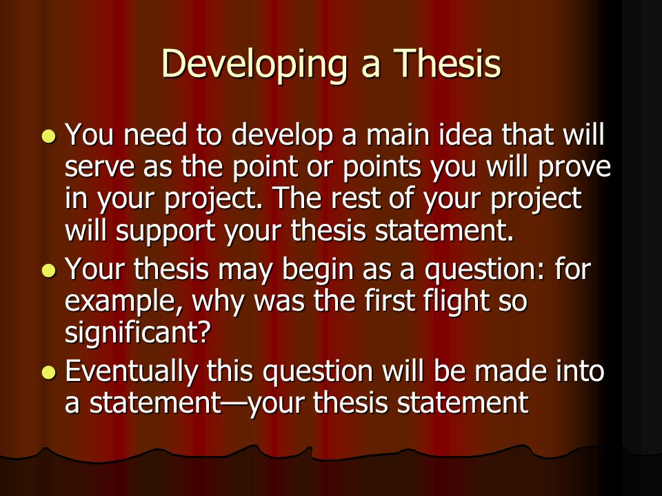 developing a thesis Tip sheet developing a thesis and supporting arguments there's something you should know: your college instructors have a hidden agenda you may be alarmed to hear this-yet your achievement of their other purpose may very well be the most important part of your education.