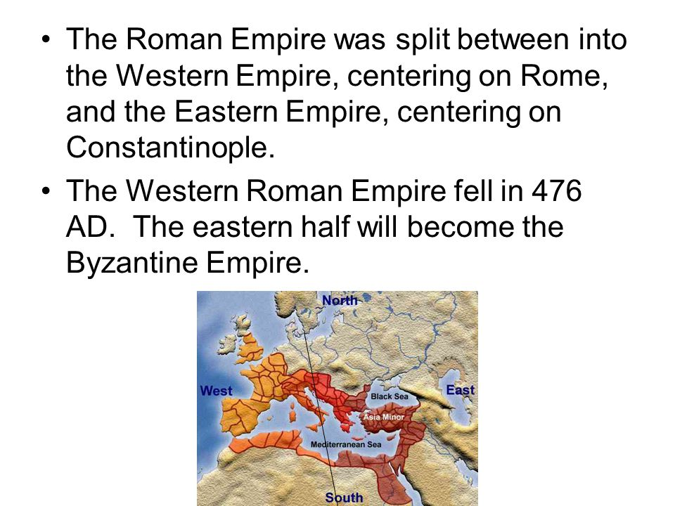 The Roman Empire was split between into the Western Empire, centering on Rome, and the Eastern Empire, centering on Constantinople.