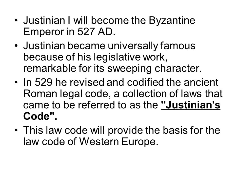 Justinian I will become the Byzantine Emperor in 527 AD.