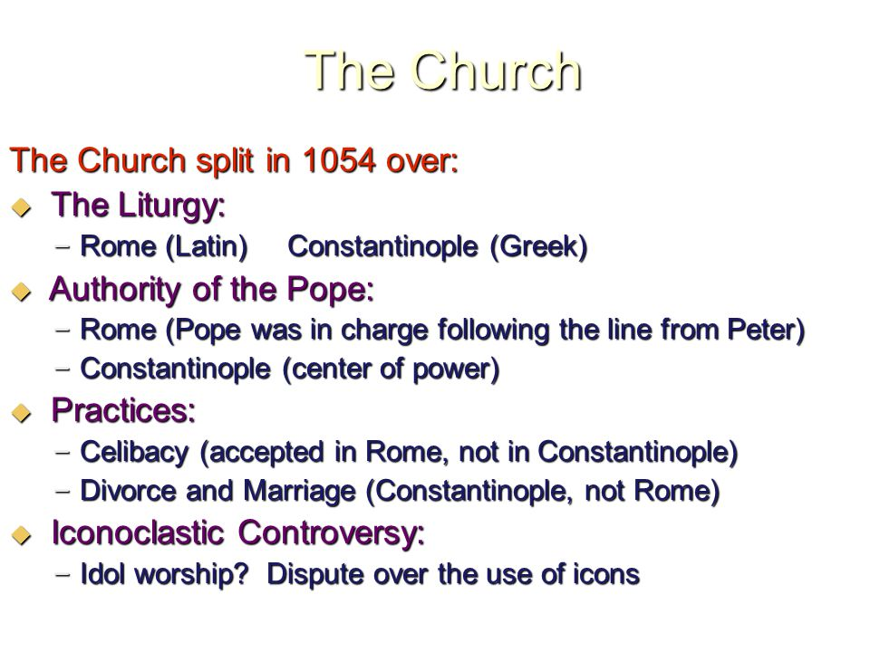 The Church The Church split in 1054 over: The Liturgy: