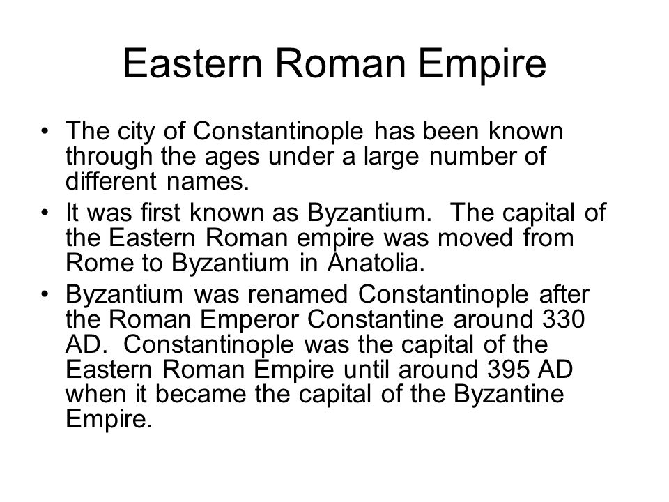 Eastern Roman Empire The city of Constantinople has been known through the ages under a large number of different names.