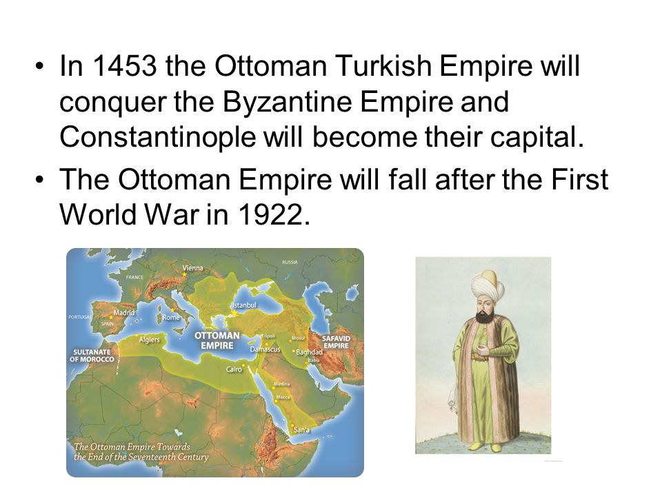 In 1453 the Ottoman Turkish Empire will conquer the Byzantine Empire and Constantinople will become their capital.