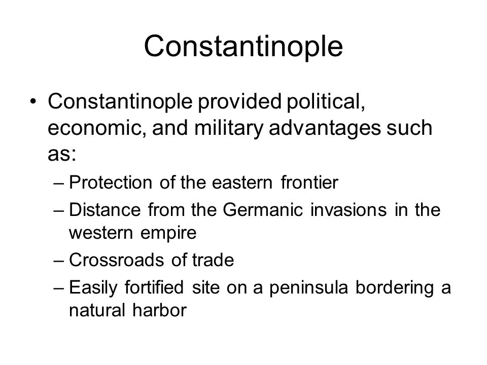 Constantinople Constantinople provided political, economic, and military advantages such as: Protection of the eastern frontier.