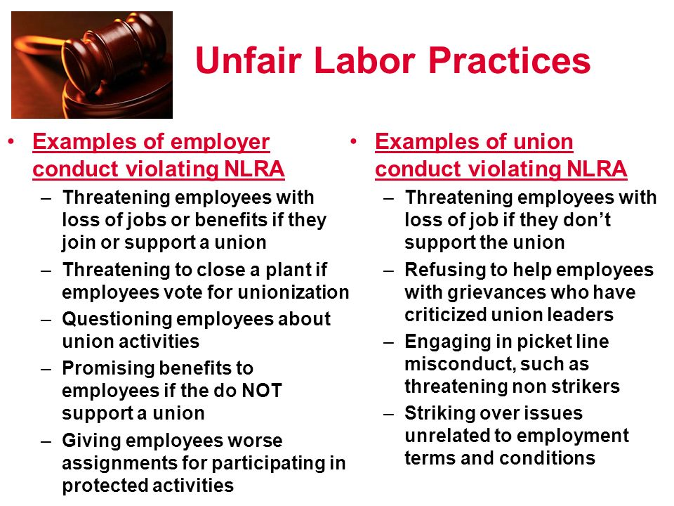 examples of unfair labor practices An unfair labor practice in us labor law refers to certain actions taken by  employers or unions  not every unfair act amounts to an unfair labor practice  as an example, failing to pay an individual worker overtime pay for hours worked  in excess.