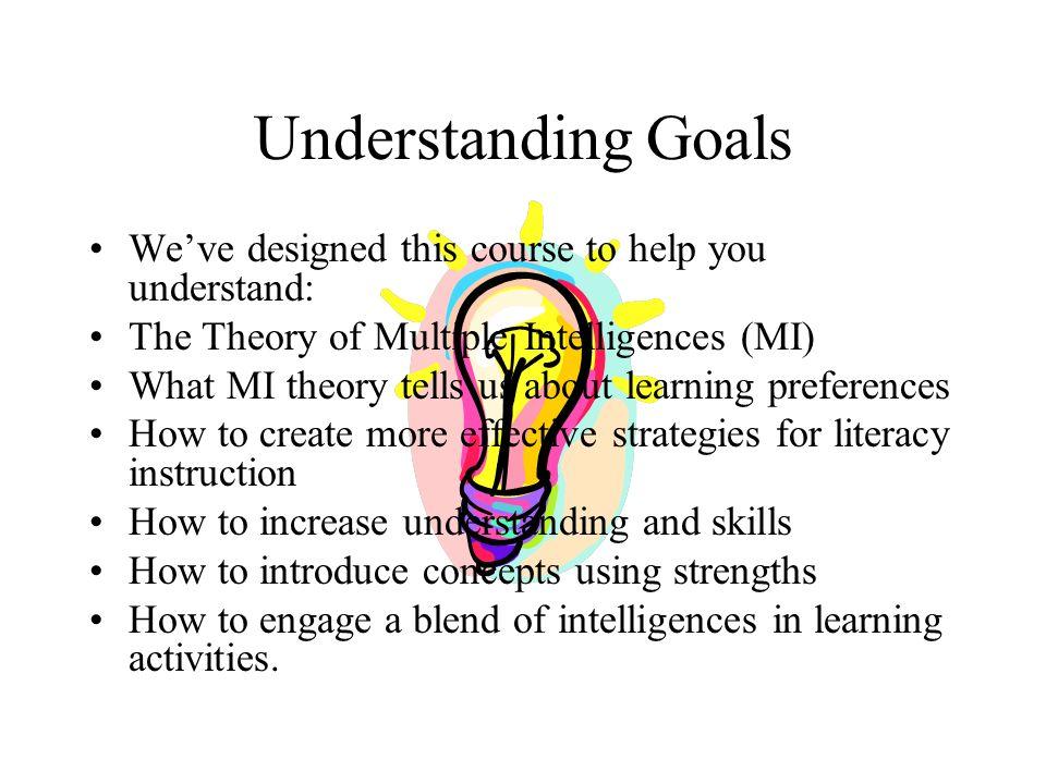 Understanding Goals We've designed this course to help you understand: