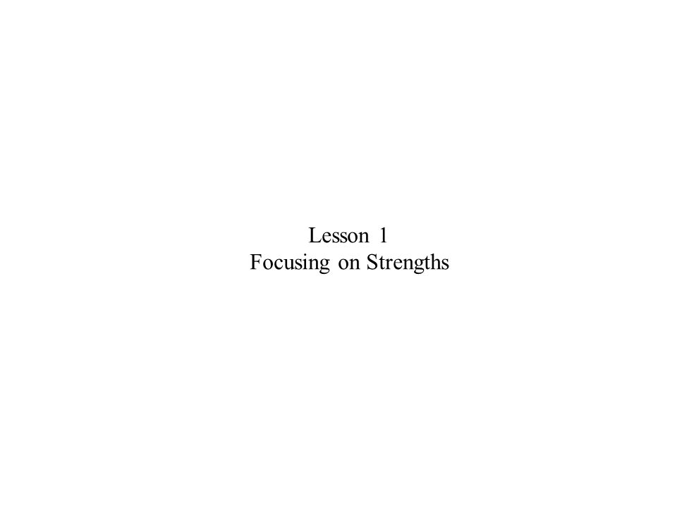 Lesson 1 Focusing on Strengths Need Lesson objectives here