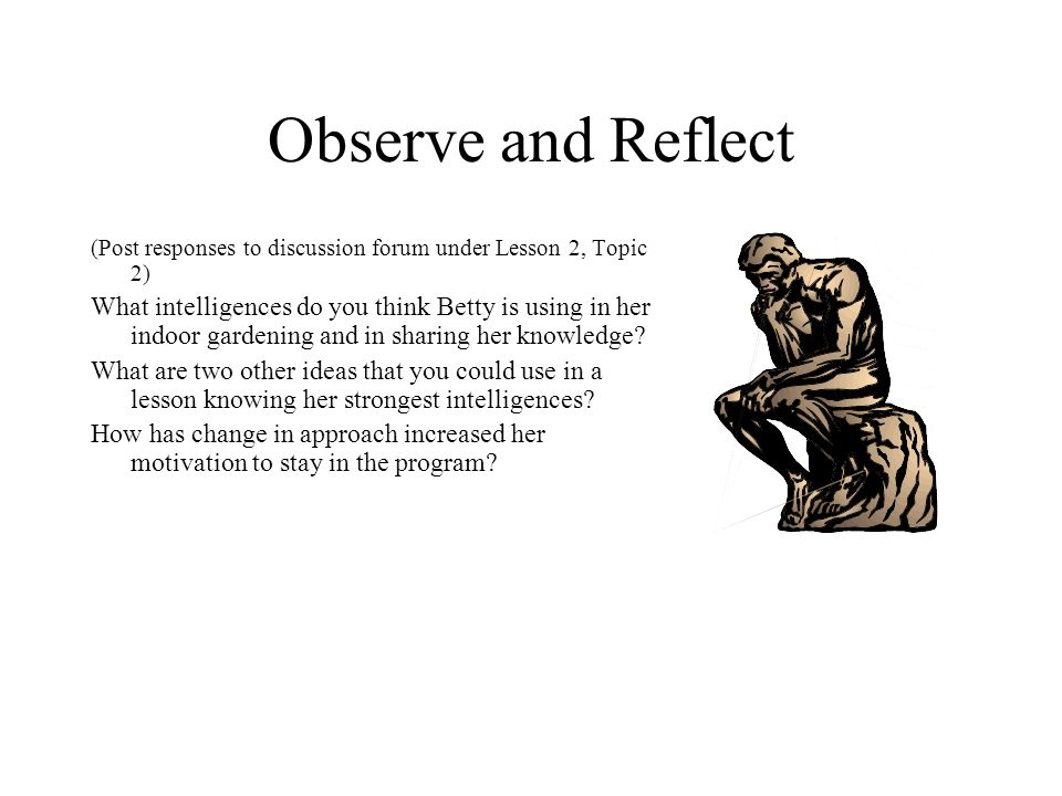Observe and Reflect (Post responses to discussion forum under Lesson 2, Topic 2)