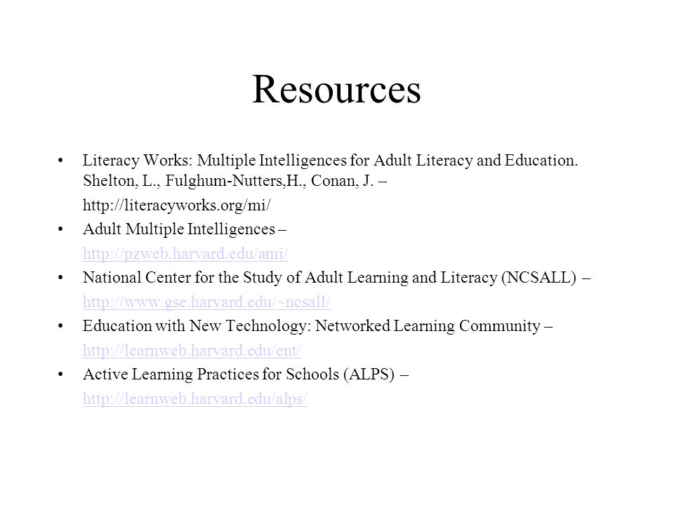 Resources Literacy Works: Multiple Intelligences for Adult Literacy and Education. Shelton, L., Fulghum-Nutters,H., Conan, J. –