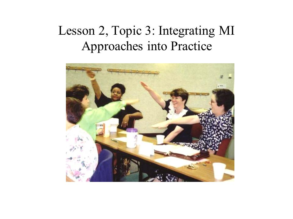 Lesson 2, Topic 3: Integrating MI Approaches into Practice