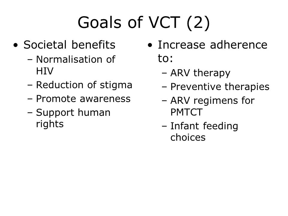 Goals of VCT (2) Societal benefits Increase adherence to: