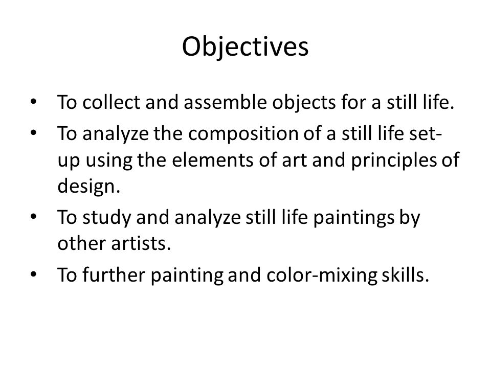 Objectives To collect and assemble objects for a still life.