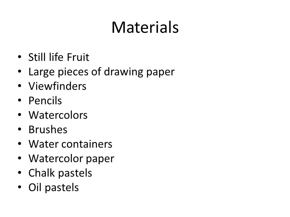 Materials Still life Fruit Large pieces of drawing paper Viewfinders