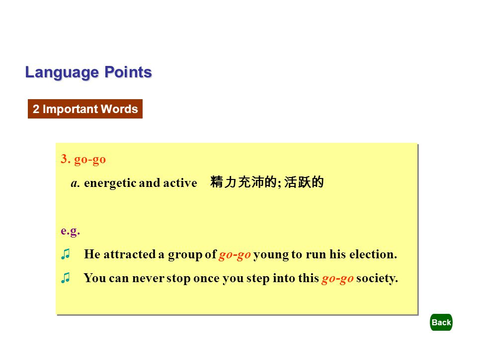 Language Points 3. go-go a. energetic and active 精力充沛的; 活跃的 e.g.