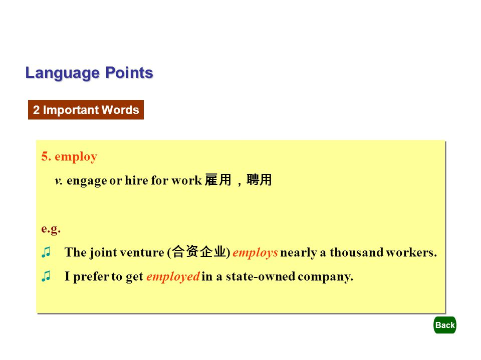 Language Points 5. employ v. engage or hire for work 雇用,聘用 e.g.