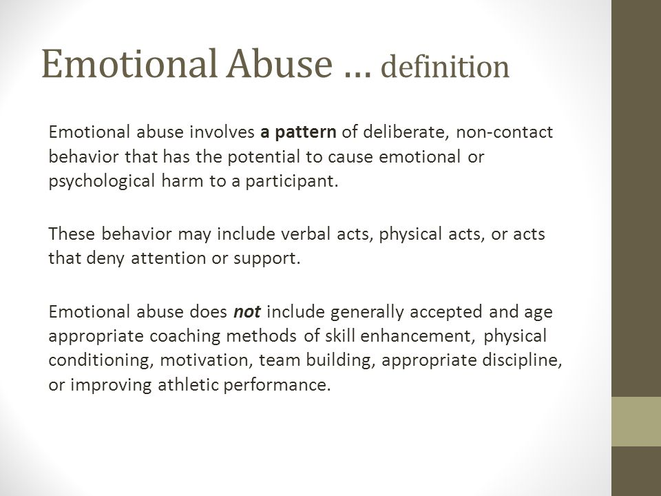 behavior patterns of emotional abuse In comparison to other forms of abuse, the effects of emotional abuse have only recently been recognized emotional abuse is a pattern of behavior that.