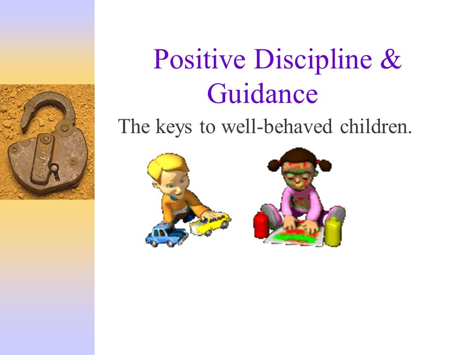 positive guidance The long term benefits of positive setting limits and reinforcing expectations through loving guidance helps children to focus on improving behavior instead.